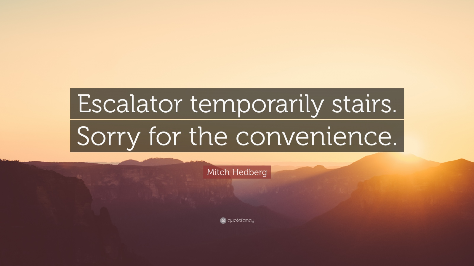 516945-mitch-hedberg-quote-escalator-temporarily-stairs-sorry-for-the